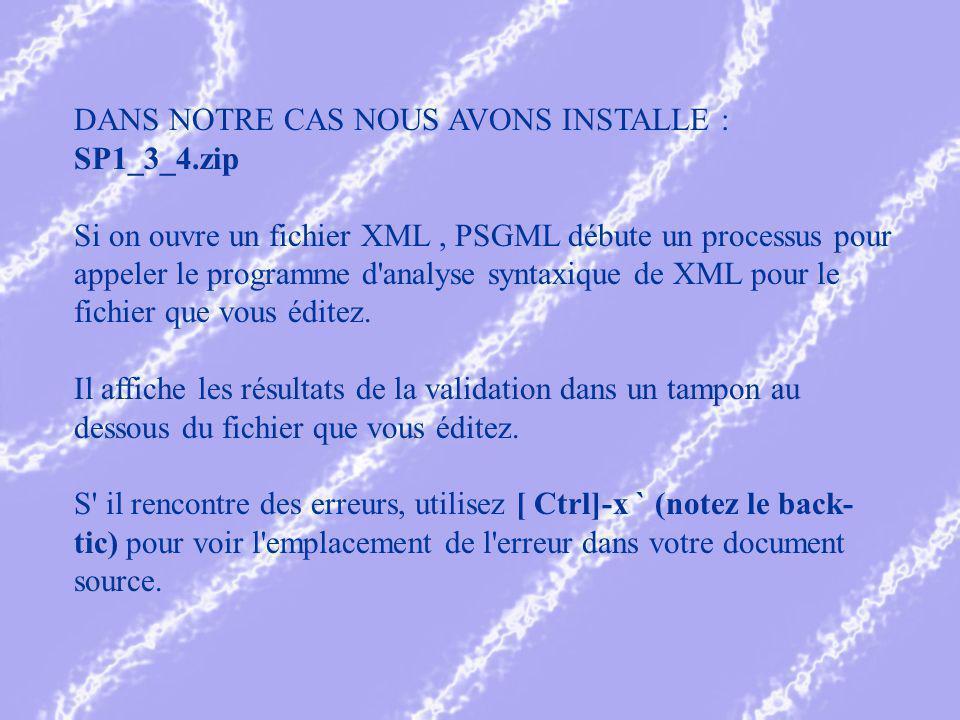 DANS NOTRE CAS NOUS AVONS INSTALLE : SP1_3_4.zip Si on ouvre un fichier XML, PSGML débute un processus pour appeler le programme d analyse syntaxique de XML pour le fichier que vous éditez.