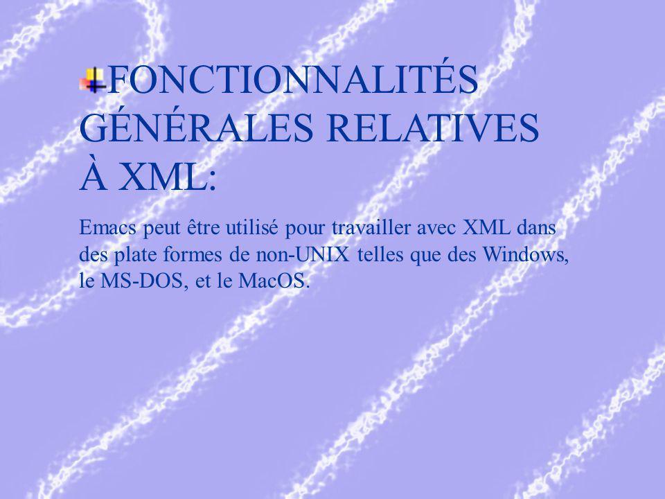 FONCTIONNALITÉS GÉNÉRALES RELATIVES À XML: Emacs peut être utilisé pour travailler avec XML dans des plate formes de non-UNIX telles que des Windows, le MS-DOS, et le MacOS.