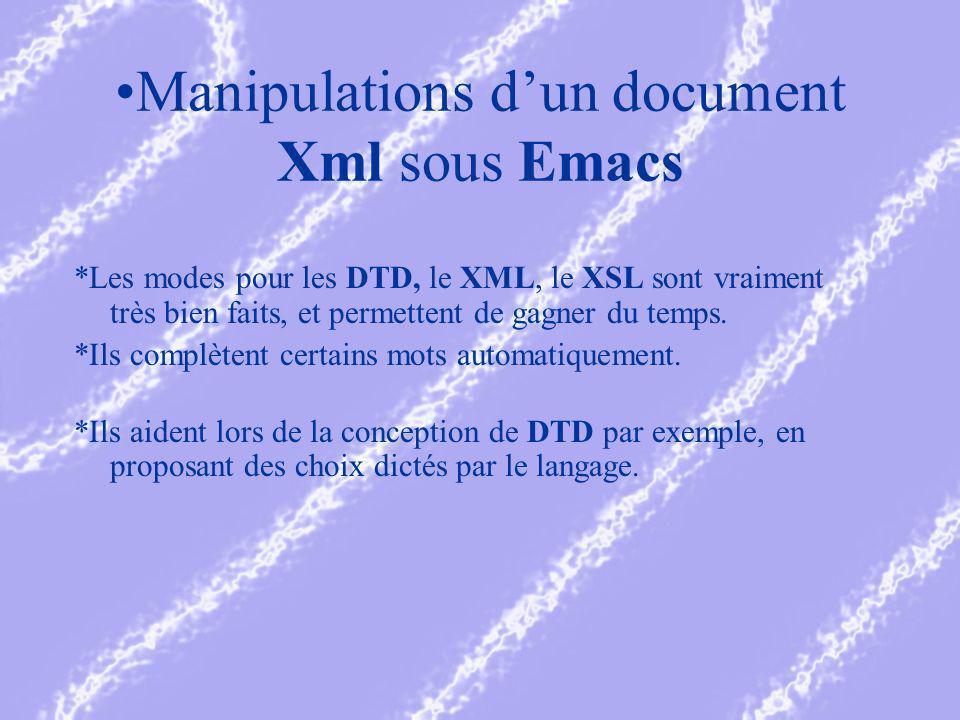 Manipulations dun document Xml sous Emacs *Les modes pour les DTD, le XML, le XSL sont vraiment très bien faits, et permettent de gagner du temps.