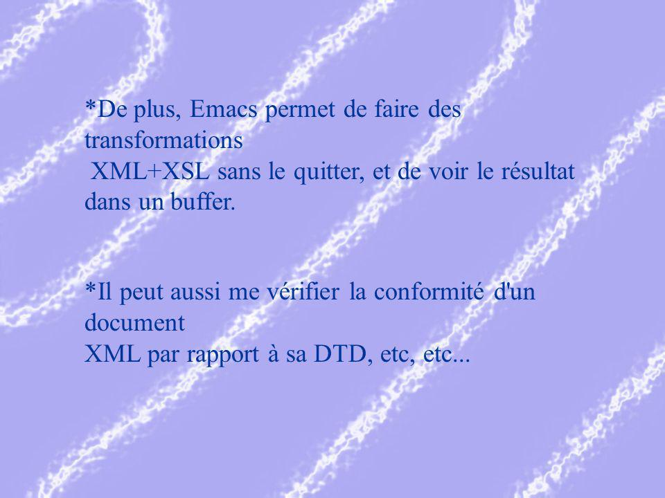 *De plus, Emacs permet de faire des transformations XML+XSL sans le quitter, et de voir le résultat dans un buffer.