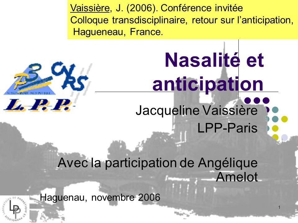 1 Nasalité et anticipation Jacqueline Vaissière LPP-Paris Avec la participation de Angélique Amelot Haguenau, novembre 2006 Vaissière, J.