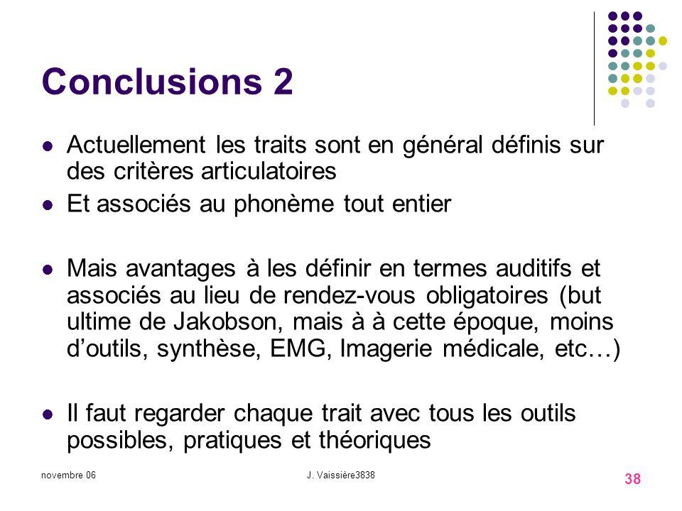novembre 06J. Vaissière3737 37 Conclusions 1 Grande variabilité observée Points de passage obligés, soit ponctuel (consonne nasale dattaque), soit dun