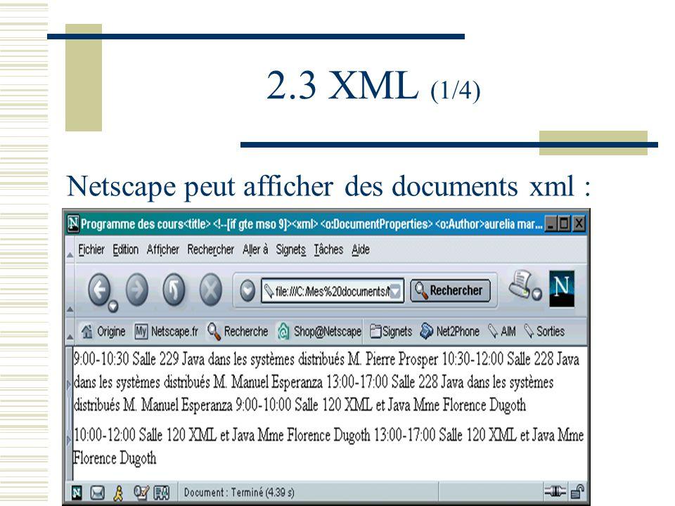 2.3 XML (1/4) Netscape peut afficher des documents xml :