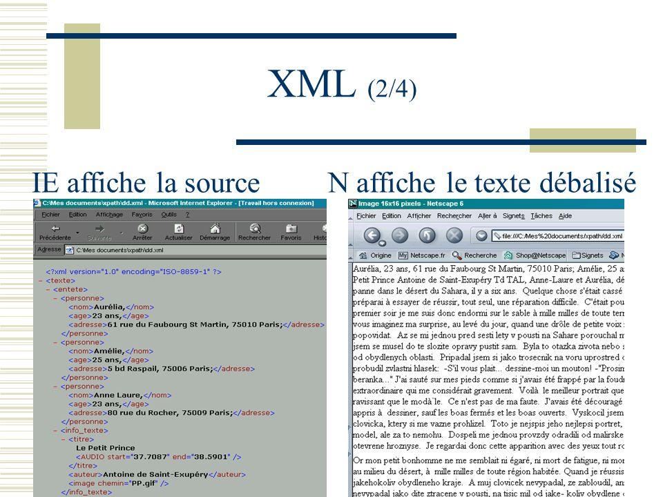XML (2/4) IE affiche la source N affiche le texte débalisé