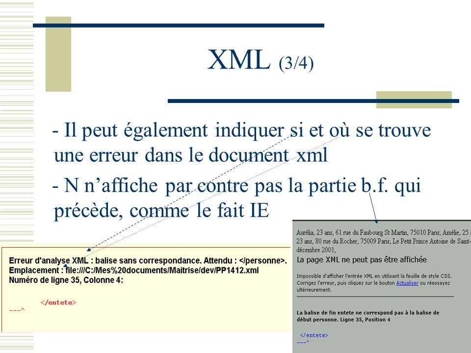 XML (3/4) - Il peut également indiquer si et où se trouve une erreur dans le document xml - N naffiche par contre pas la partie b.f.