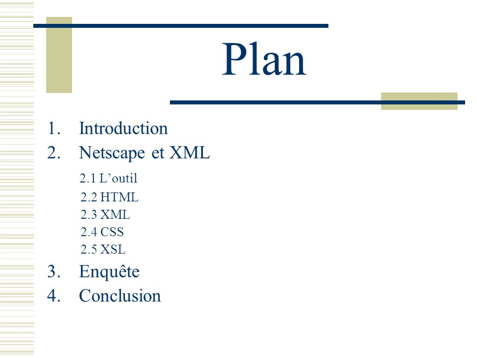 Plan 1.Introduction 2.Netscape et XML 2.1 Loutil 2.2 HTML 2.3 XML 2.4 CSS 2.5 XSL 3.Enquête 4.Conclusion