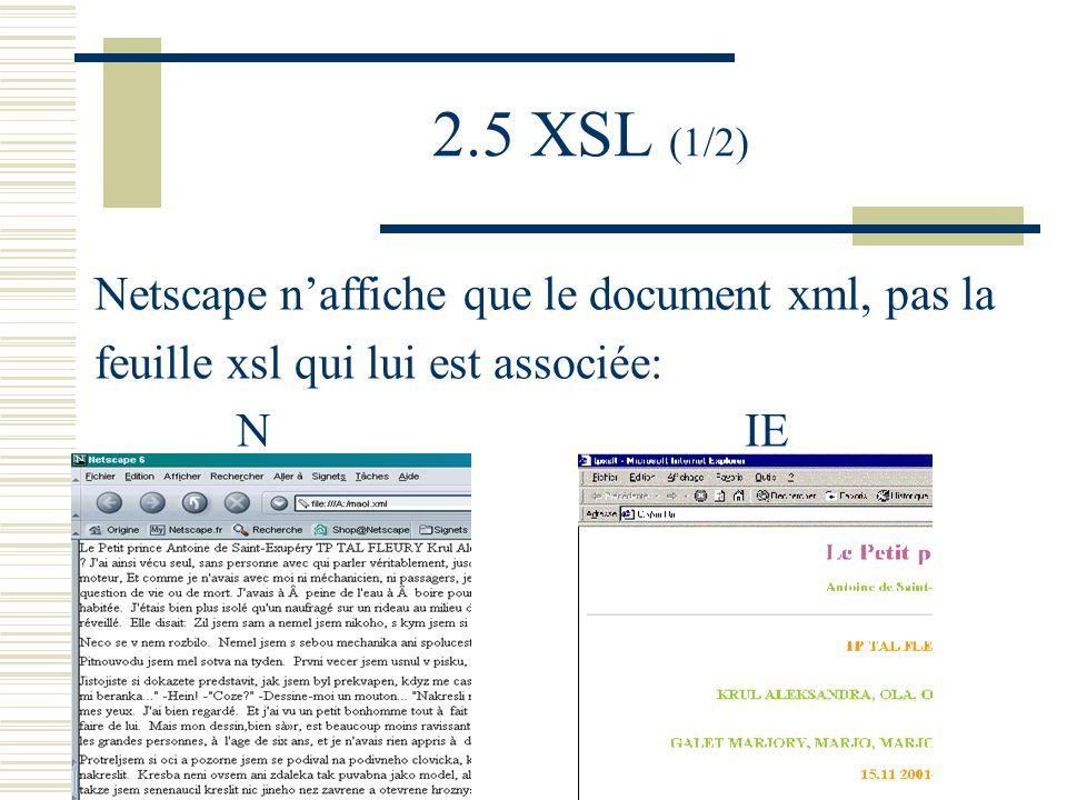 2.5 XSL (1/2) Netscape naffiche que le document xml, pas la feuille xsl qui lui est associée: N IE