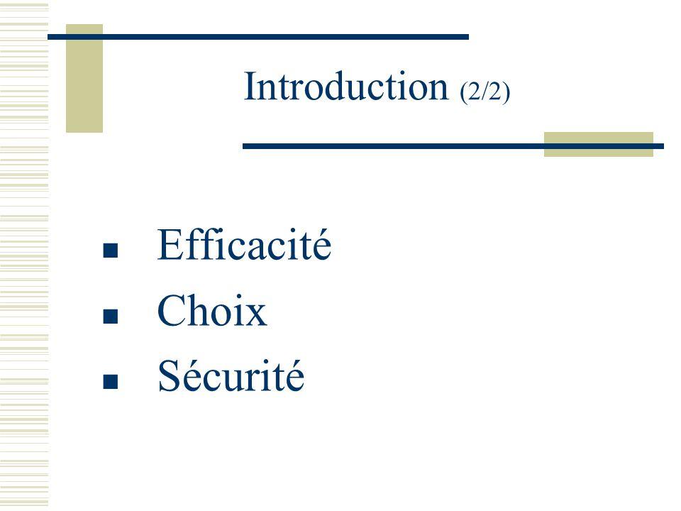 Introduction (2/2) Efficacité Choix Sécurité