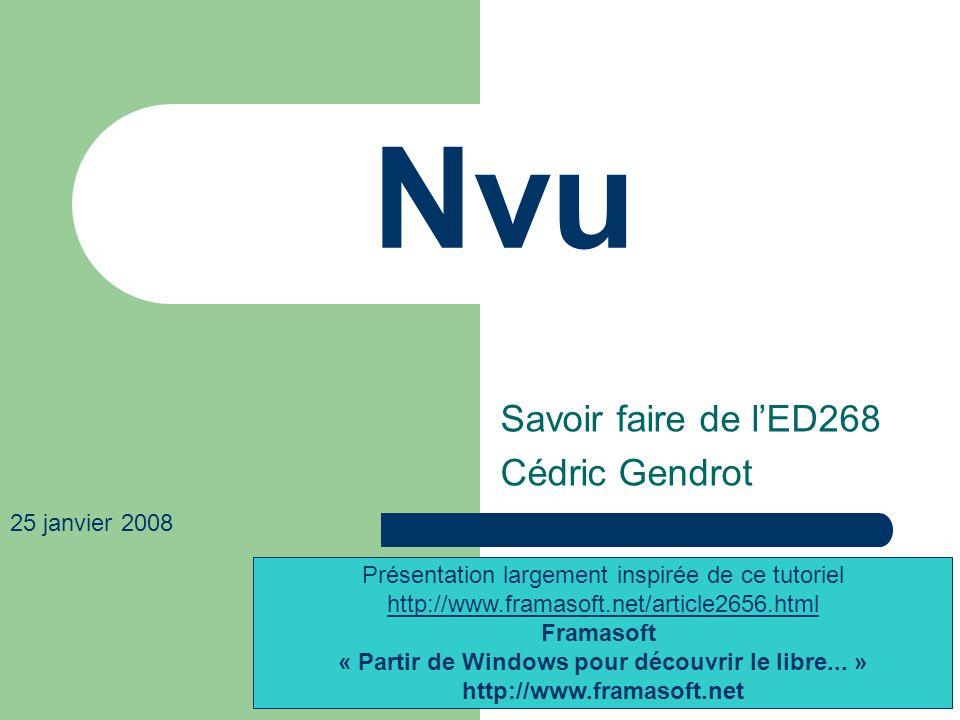 Nvu Savoir faire de lED268 Cédric Gendrot Présentation largement inspirée de ce tutoriel http://www.framasoft.net/article2656.html Framasoft « Partir