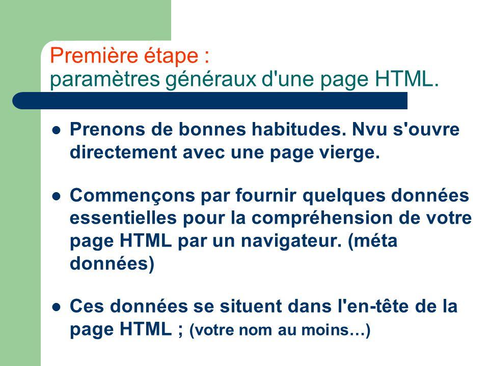 Première étape : paramètres généraux d'une page HTML. Prenons de bonnes habitudes. Nvu s'ouvre directement avec une page vierge. Commençons par fourni