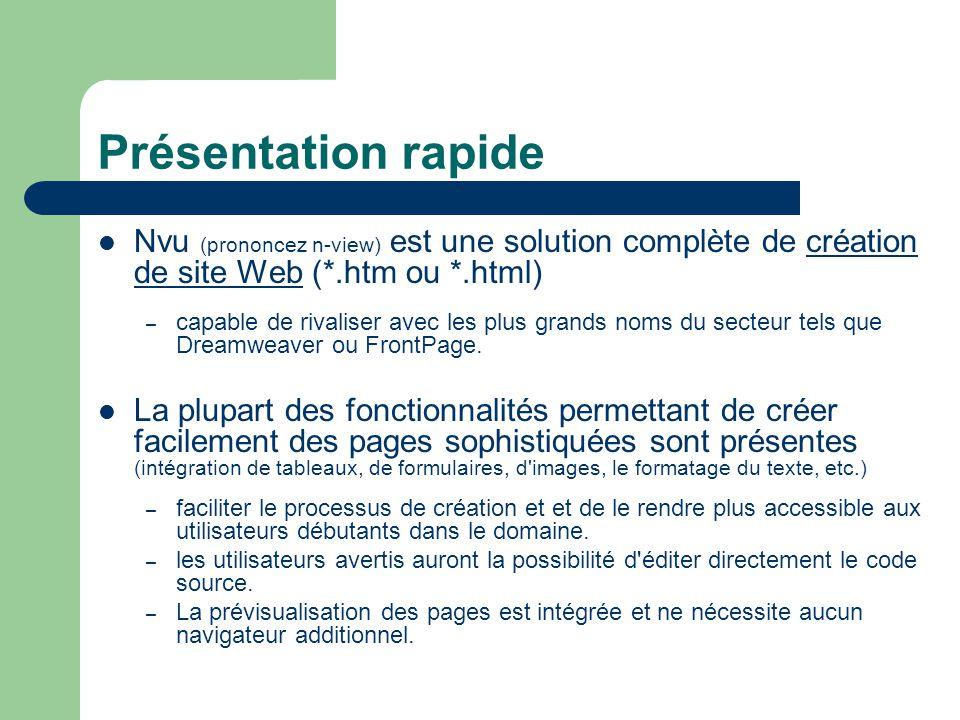 Présentation rapide Nvu (prononcez n-view) est une solution complète de création de site Web (*.htm ou *.html) – capable de rivaliser avec les plus gr