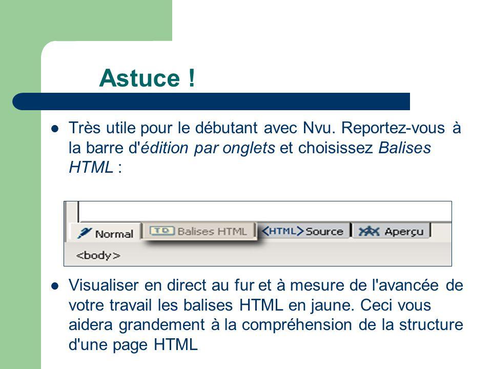 Astuce ! Très utile pour le débutant avec Nvu. Reportez-vous à la barre d'édition par onglets et choisissez Balises HTML : Visualiser en direct au fur
