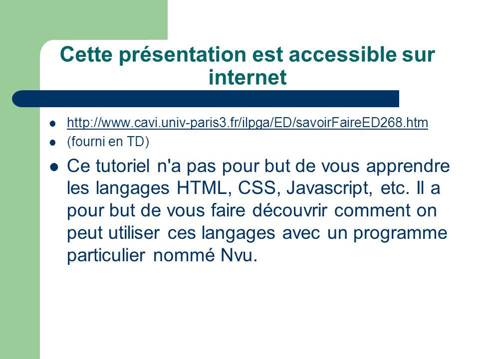 Cette présentation est accessible sur internet http://www.cavi.univ-paris3.fr/ilpga/ED/savoirFaireED268.htm (fourni en TD) Ce tutoriel n'a pas pour bu