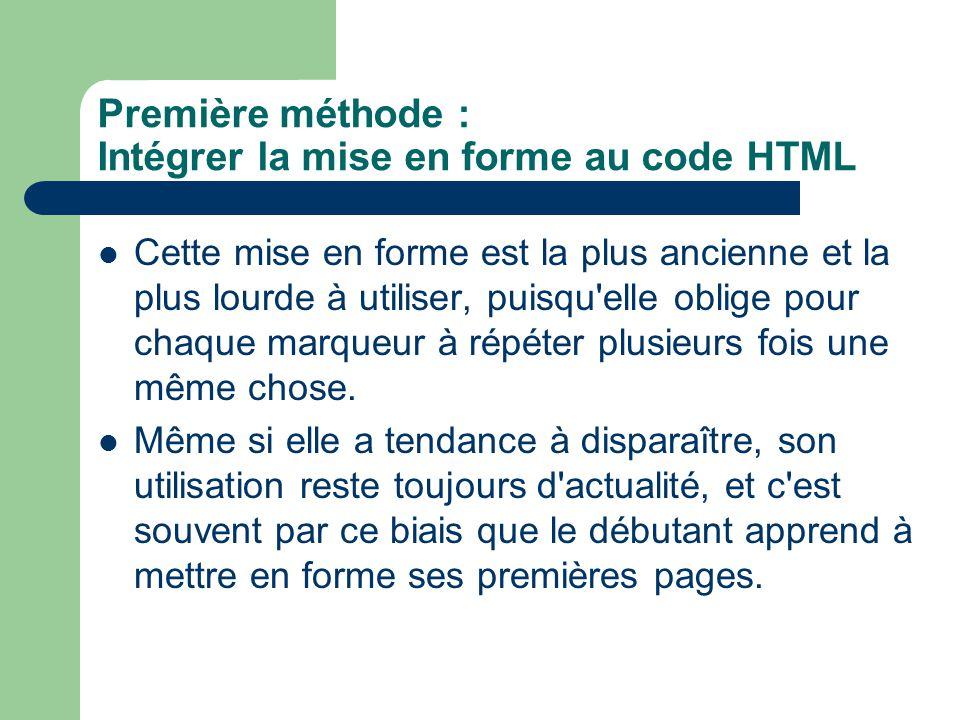 Première méthode : Intégrer la mise en forme au code HTML Cette mise en forme est la plus ancienne et la plus lourde à utiliser, puisqu'elle oblige po