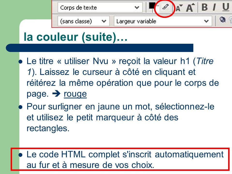 la couleur (suite)… Le titre « utiliser Nvu » reçoit la valeur h1 (Titre 1). Laissez le curseur à côté en cliquant et réitérez la même opération que p
