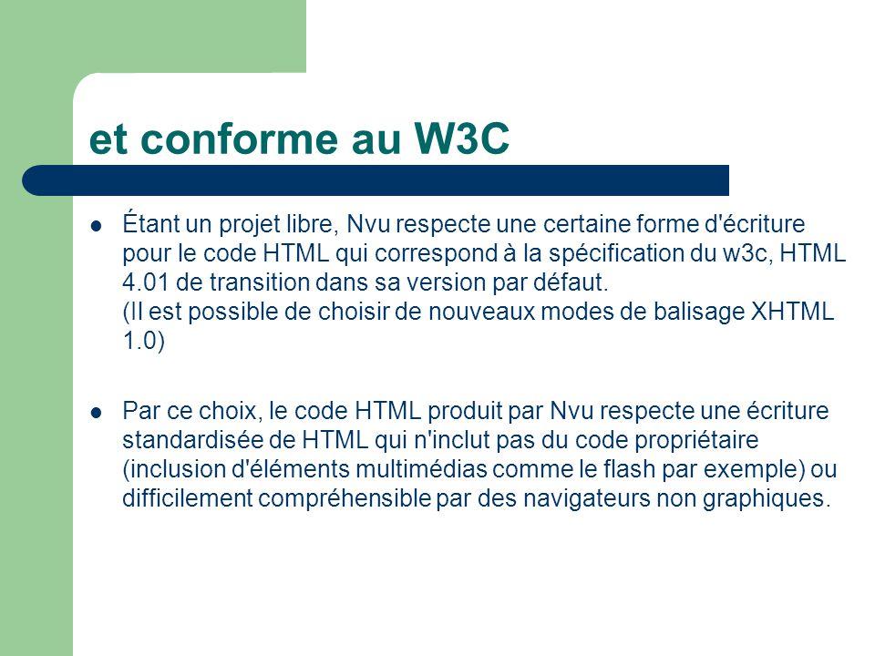 et conforme au W3C Étant un projet libre, Nvu respecte une certaine forme d'écriture pour le code HTML qui correspond à la spécification du w3c, HTML