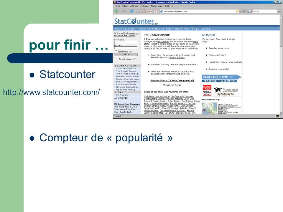 pour finir … Statcounter Compteur de « popularité » http://www.statcounter.com/
