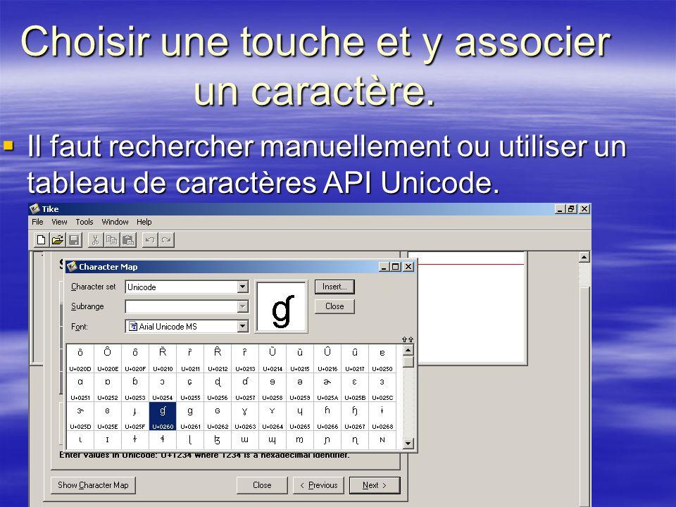 Choisir une touche et y associer un caractère. Il faut rechercher manuellement ou utiliser un tableau de caractères API Unicode. Il faut rechercher ma