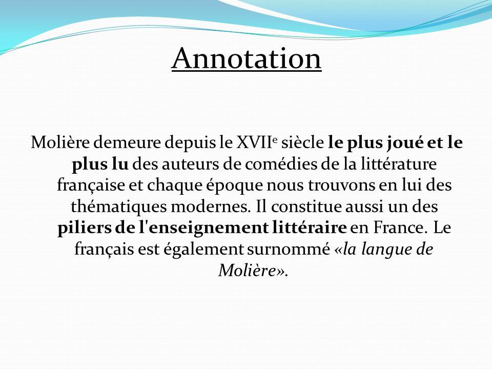 Annotation Molière demeure depuis le XVII e siècle le plus joué et le plus lu des auteurs de comédies de la littérature française et chaque époque nou