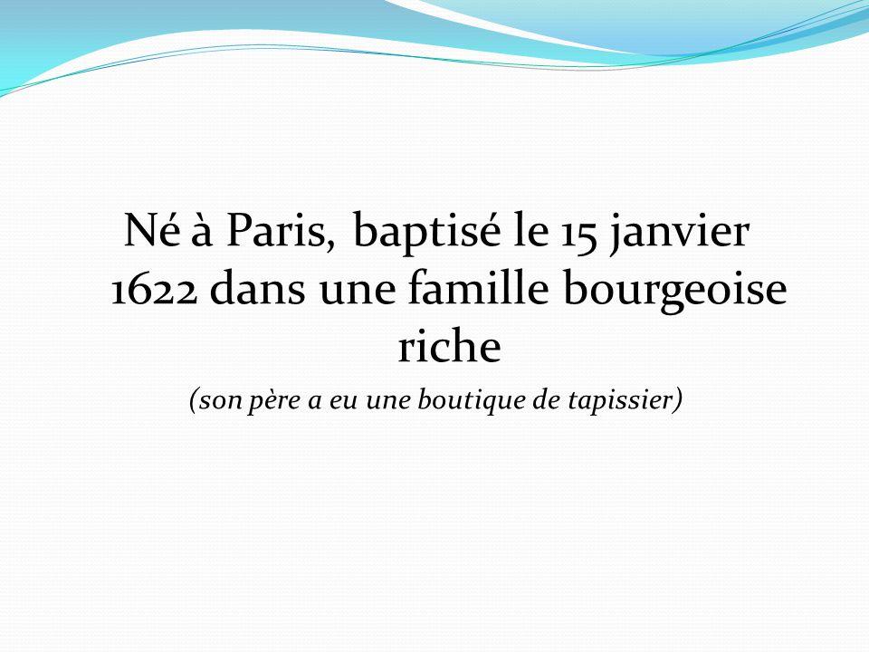 Né à Paris, baptisé le 15 janvier 1622 dans une famille bourgeoise riche (son père a eu une boutique de tapissier)