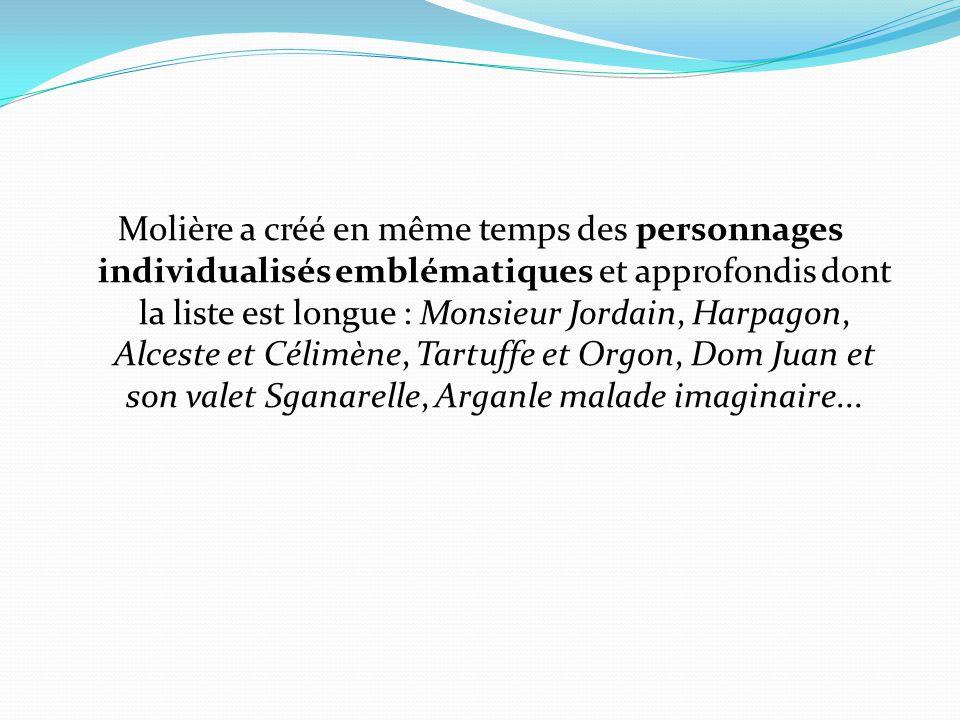 Molière a créé en même temps des personnages individualisés emblématiques et approfondis dont la liste est longue : Monsieur Jordain, Harpagon, Alcest
