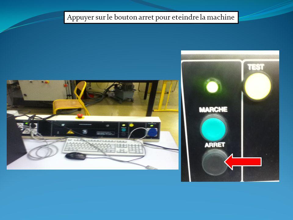 Appuyer sur le bouton arret pour eteindre la machine