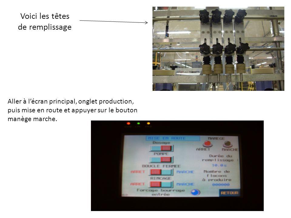 Voici les têtes de remplissage Aller à lécran principal, onglet production, puis mise en route et appuyer sur le bouton manège marche.