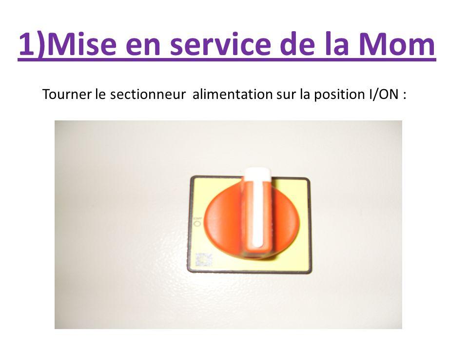 1)Mise en service de la Mom Tourner le sectionneur alimentation sur la position I/ON :