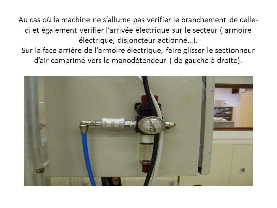 Au cas où la machine ne sallume pas vérifier le branchement de celle- ci et également vérifier larrivée électrique sur le secteur ( armoire électrique, disjoncteur actionné…).