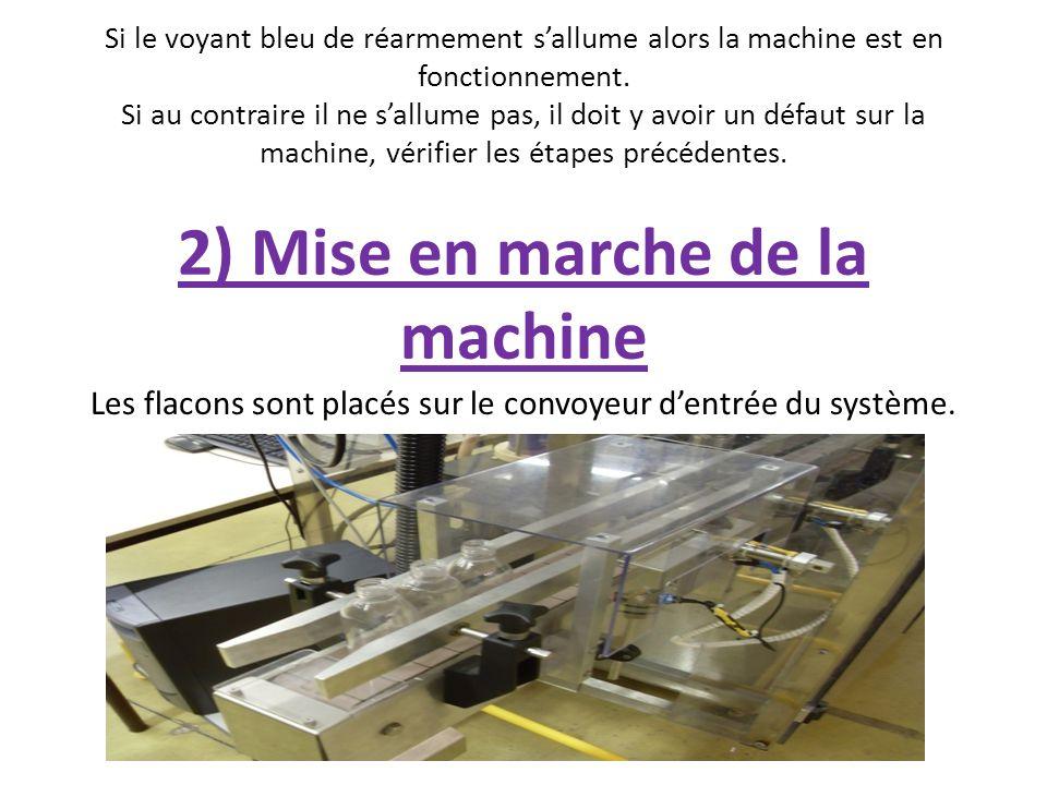 Si le voyant bleu de réarmement sallume alors la machine est en fonctionnement. Si au contraire il ne sallume pas, il doit y avoir un défaut sur la ma