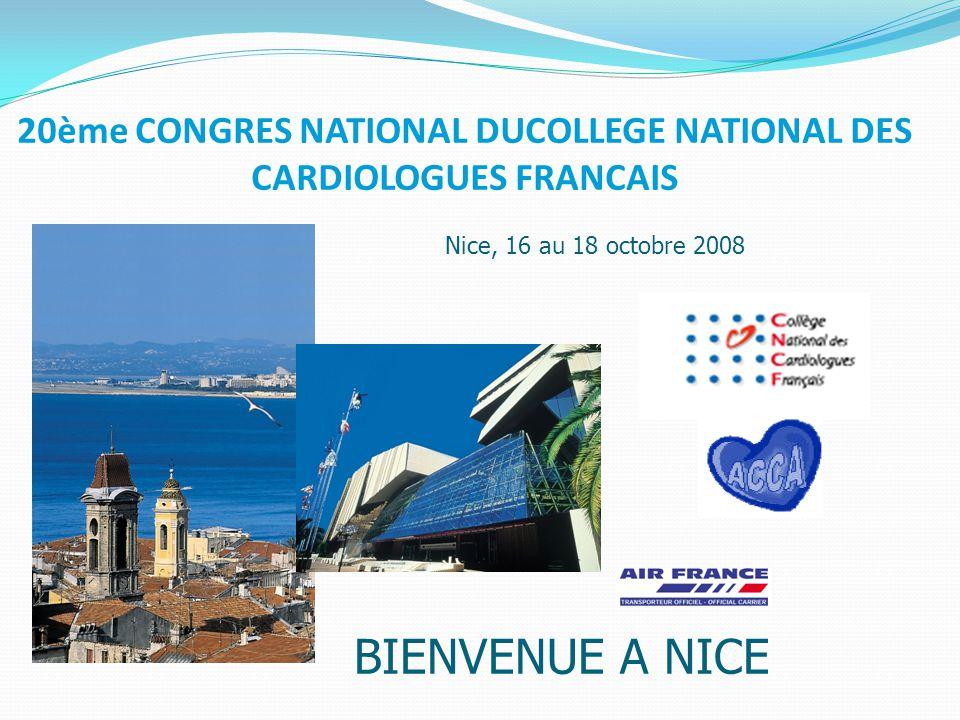20ème CONGRES NATIONAL DUCOLLEGE NATIONAL DES CARDIOLOGUES FRANCAIS Nice, 16 au 18 octobre 2008 BIENVENUE A NICE