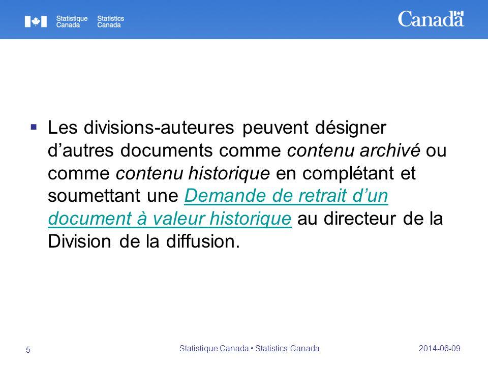 Les divisions-auteures peuvent désigner dautres documents comme contenu archivé ou comme contenu historique en complétant et soumettant une Demande de retrait dun document à valeur historique au directeur de la Division de la diffusion.Demande de retrait dun document à valeur historique 2014-06-09 Statistique Canada Statistics Canada 5