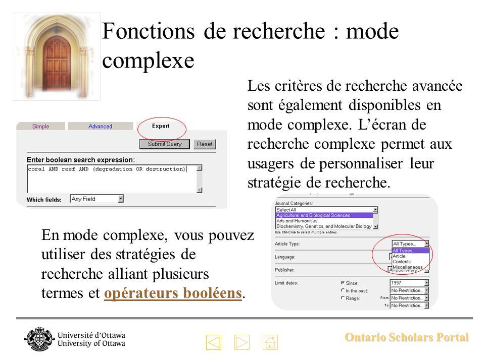 Ontario Scholars Portal Fonctions de recherche : mode complexe En mode complexe, vous pouvez utiliser des stratégies de recherche alliant plusieurs termes et opérateurs booléens.opérateurs booléens Les critères de recherche avancée sont également disponibles en mode complexe.