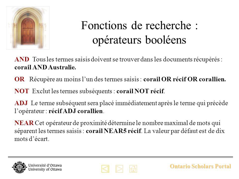 Ontario Scholars Portal Fonctions de recherche : opérateurs booléens AND Tous les termes saisis doivent se trouver dans les documents récupérés : corail AND Australie.
