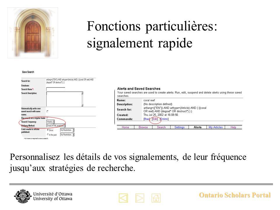 Ontario Scholars Portal Fonctions particulières: signalement rapide Personnalisez les détails de vos signalements, de leur fréquence jusquaux stratégies de recherche.