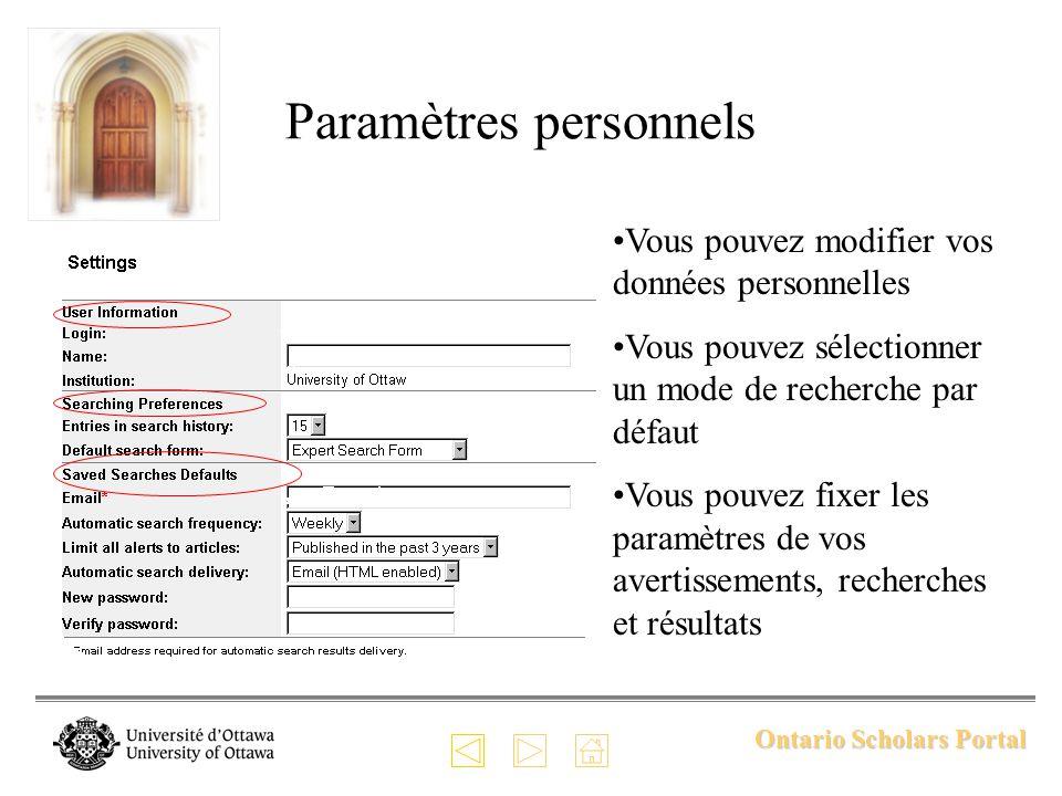 Ontario Scholars Portal Paramètres personnels Vous pouvez modifier vos données personnelles Vous pouvez sélectionner un mode de recherche par défaut Vous pouvez fixer les paramètres de vos avertissements, recherches et résultats