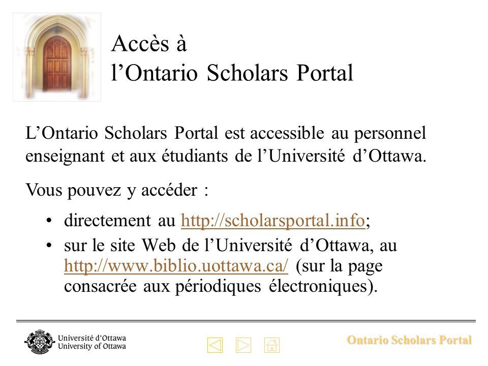 Ontario Scholars Portal Inscription et ouverture de session Pour profiter de toutes les caractéristiques de lOntario Scholars Portal, il faut vous inscrire et obtenir un nom dutilisateur et un mot de passe :