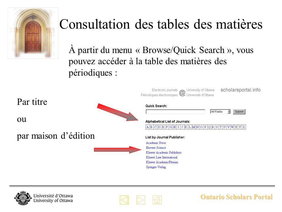 Ontario Scholars Portal Consultation des tables des matières À partir du menu « Browse/Quick Search », vous pouvez accéder à la table des matières des périodiques : Par titre ou par maison dédition