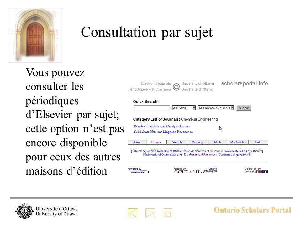 Ontario Scholars Portal Consultation par sujet Vous pouvez consulter les périodiques dElsevier par sujet; cette option nest pas encore disponible pour ceux des autres maisons dédition