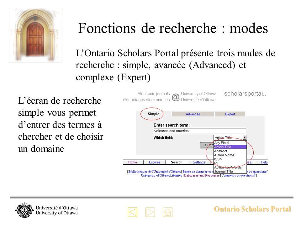 Ontario Scholars Portal Fonctions de recherche : modes LOntario Scholars Portal présente trois modes de recherche : simple, avancée (Advanced) et complexe (Expert) Lécran de recherche simple vous permet dentrer des termes à chercher et de choisir un domaine