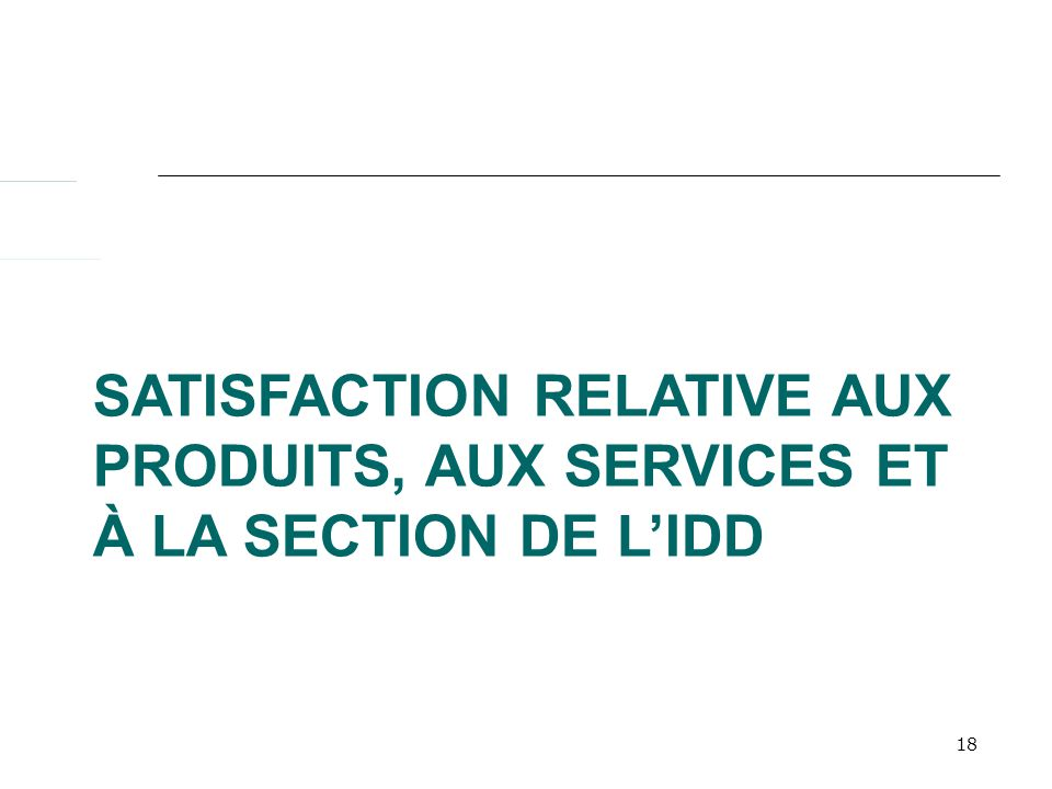 18 SATISFACTION RELATIVE AUX PRODUITS, AUX SERVICES ET À LA SECTION DE LIDD