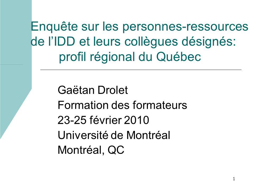 1 Enquête sur les personnes-ressources de lIDD et leurs collègues désignés: profil régional du Québec Gaëtan Drolet Formation des formateurs 23-25 février 2010 Université de Montréal Montréal, QC