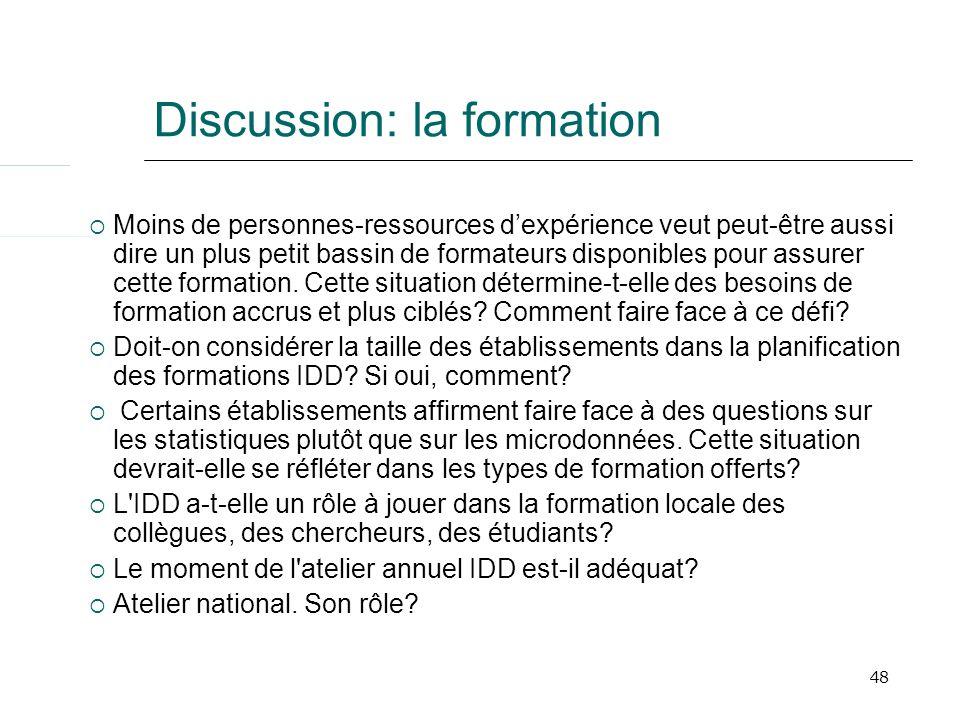 48 Discussion: la formation Moins de personnes-ressources dexpérience veut peut-être aussi dire un plus petit bassin de formateurs disponibles pour as