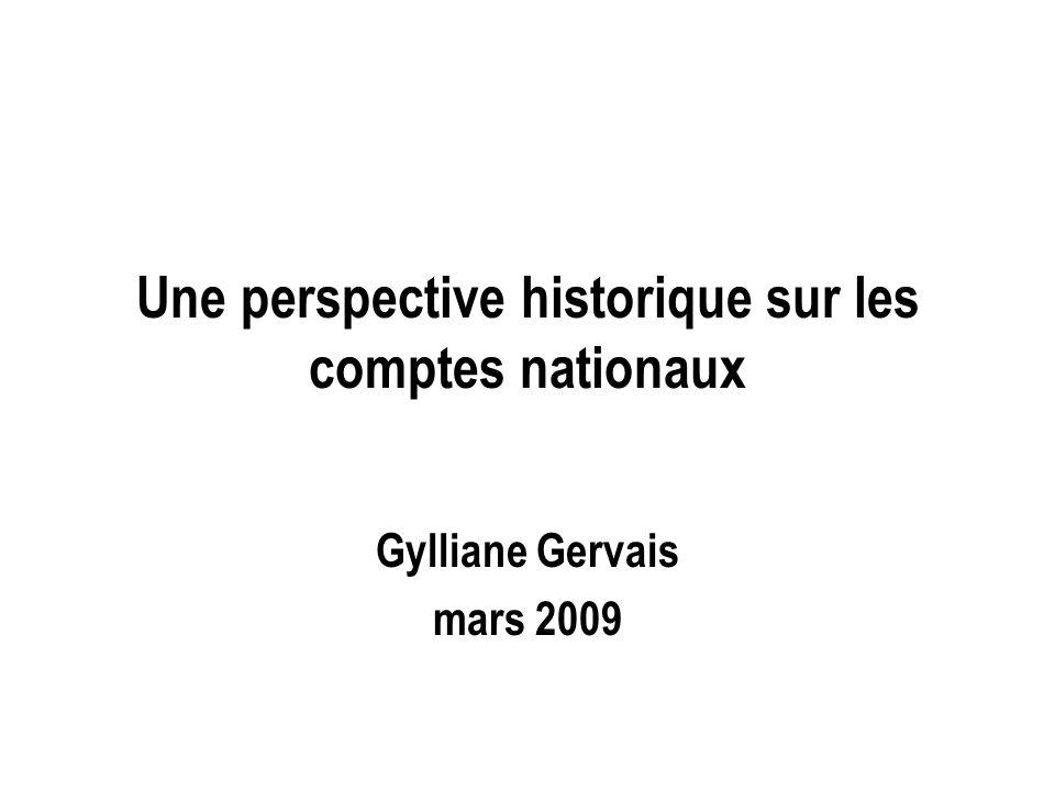 Une perspective historique sur les comptes nationaux Gylliane Gervais mars 2009