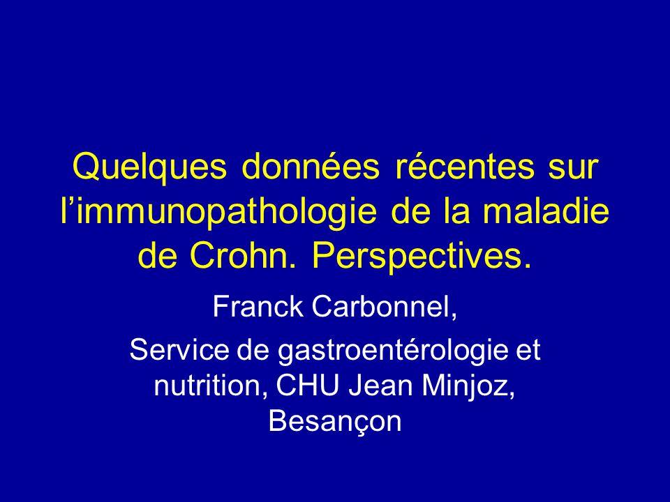 Quelques données récentes sur limmunopathologie de la maladie de Crohn. Perspectives. Franck Carbonnel, Service de gastroentérologie et nutrition, CHU