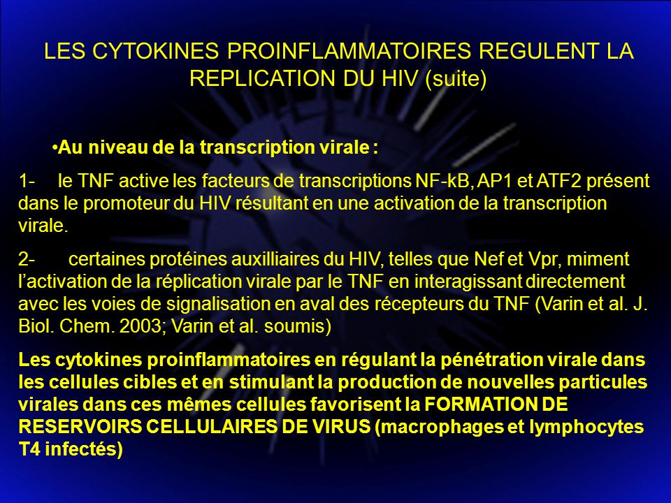 LES CYTOKINES PROINFLAMMATOIRES REGULENT LA REPLICATION DU HIV (suite) Au niveau de la transcription virale : 1- le TNF active les facteurs de transcr