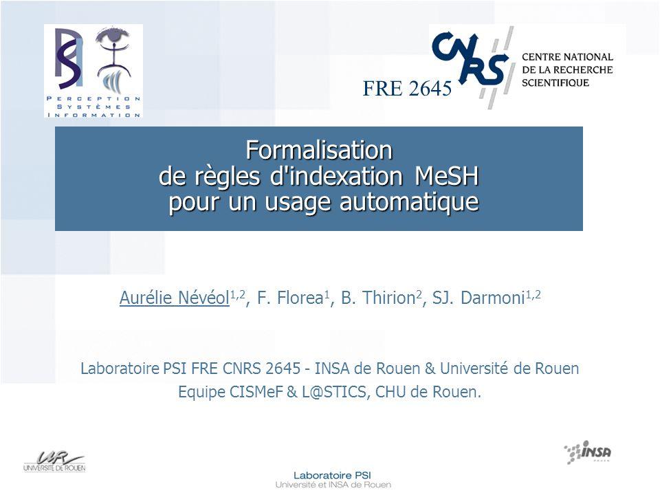 FRE 2645 Formalisation de règles d indexation MeSH pour un usage automatique Aurélie Névéol 1,2, F.