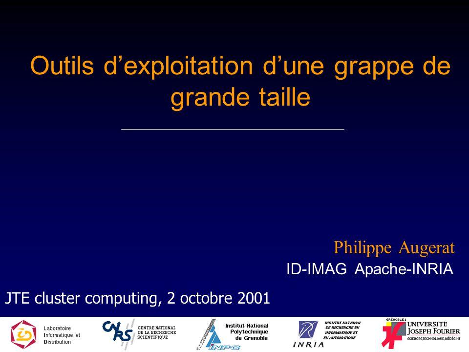 Outils dexploitation dune grappe de grande taille Philippe Augerat ID-IMAG Apache-INRIA JTE cluster computing, 2 octobre 2001