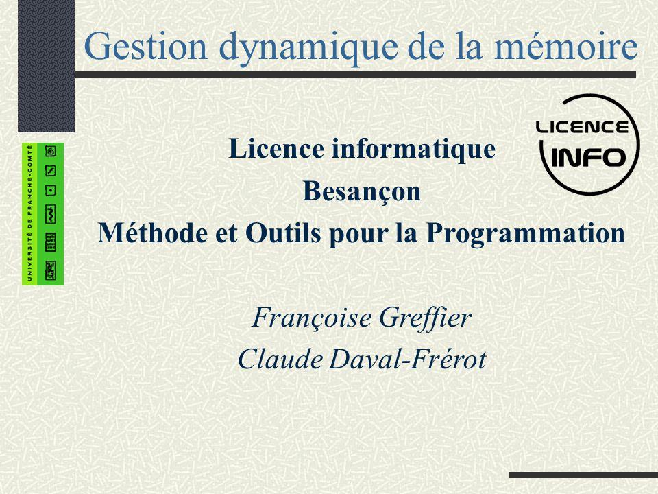 Gestion dynamique de la mémoire Licence informatique Besançon Méthode et Outils pour la Programmation Françoise Greffier Claude Daval-Frérot