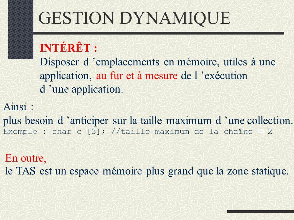 Mémoire statique (exemple) int k; k 0100:0002? STATIQUESTATIQUE TASTAS IdentificateurAdresseContenu 2 k=2; char c[3]; c[0] 0100:0003? c[1] 0100:0004?